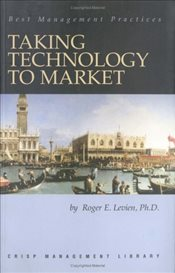 Taking Technology to Market : Six Stages to Success   - Levien, Roger E.