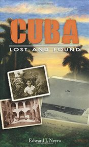 Cuba Lost and Found - Neyra, Edward J.