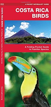 Costa Rica Birds : A Folding Pocket Guide to Familiar Species  - Kavanagh, James