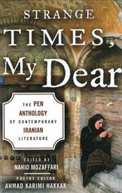 Strange Times, My Dear: The PEN Anthology of Contemporary Iranian Literature - Mozaffari, Nahid