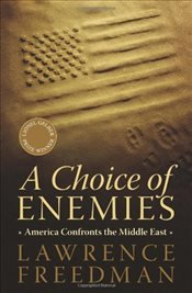 Choice of Enemies: America Confronts the Middle East - Freedman, Lawrence