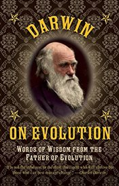 Darwin on Evolution: Words of Wisdom from the Father of Evolution - Darwin, Charles