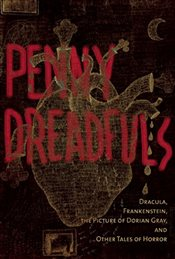 Penny Dreadfuls: Tales of Horror: Dracula, Frankenstein, and the Picture of Dorian Gray - Stoker, Bram