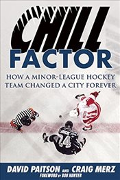 Chill Factor : How a Minor-League Hockey Team Changed a City Forever - Paitson, David
