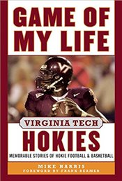 Game of My Life Virginia Tech Hokies : Memorable Stories of Hokie Football and Basketball - Harris, Mike