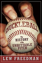 Knuckleball : The History of the Unhittable Pitch - Freedman, Lew