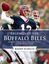 Legends of the Buffalo Bills : Marv Levy, Bruce Smith, Thurman Thomas, and Other Bills Stars - Schultz, Randy