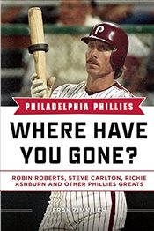 Philadelphia Phillies : Where Have You Gone? - Zimniuch, Fran