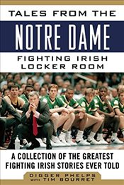 Tales from the Notre Dame Fighting Irish Locker Room  - Phelps, Digger