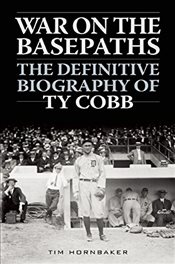 War on the Basepaths : The Definitive Biography of Ty Cobb - Hornbaker, Tim
