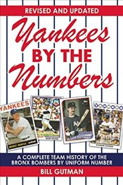 Yankees by the Numbers : A Complete Team History of the Bronx Bombers by Uniform Number - Gutman, Bill