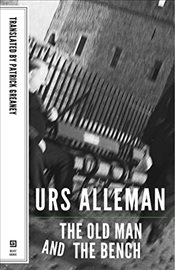 Old Man and the Bench : A Novel  - Allemann, Urs