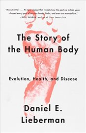 Story of the Human Body: Evolution, Health, and Disease - Lieberman, Daniel E.