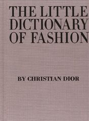 Little Dictionary of Fashion : A Guide to Dress Sense for Every Woman - Dior, Christian