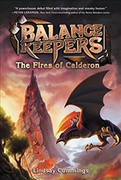 Balance Keepers, Book 1: The Fires of Calderon - Cummings, Lindsay
