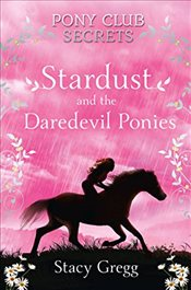 Stardust and the Daredevil Ponies (Pony Club Secrets, Book 4) - Gregg, Stacy