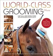 World-Class Grooming for Horses : The English Riders Complete Guide to Daily Care and Competition - Hill, Cat