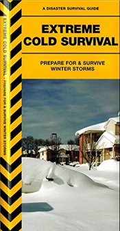 Extreme Cold : Prepare for  Survive Winter Storms   - Kavanagh, James