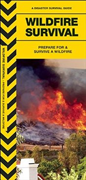 Wildfire Survival : Prepare for and Survive a Wildfire   - Kavanagh, James