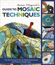 Bonnie Fitzgeralds Guide to Mosaic Techniques: The Go-To Source for In-Depth Instructions and Creat - Fitzgerald, Bonnie