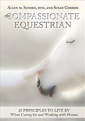 Compassionate Equestrian : 25 Principles to Live by When Caring for and Working with Horses - Schoen, Allen