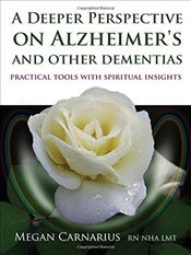 Deeper Perspective On Alzheimers And Other Dementias : Practical Tools with Spiritual Insights - Canarius, Megan