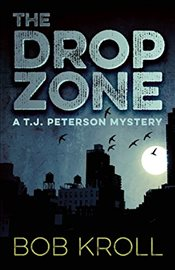 Drop Zone: A T.J. Peterson Mystery - Kroll, Bob