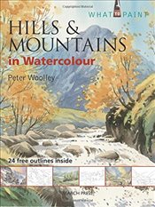 Hills & Mountains in Watercolour (What to Paint) - Woolley, Peter