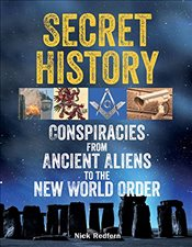 Secret History : Conspiracies from Ancient Aliens to the New World Order - Redfern, Nick