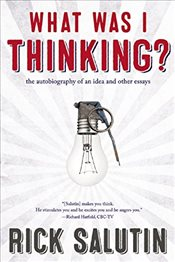 What Was I Thinking?: The Autobiography of an Idea and Other Essays - Salutin, Rick
