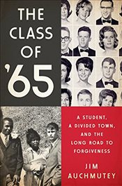 Class of 65: A Student, a Divided Town, and the Long Road to Forgiveness - Auchmutey, Jim