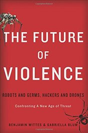 Future of Violence : Robots and Germs, Hackers and Drones, Confronting a New Age of Threat - Wittes, Benjamin