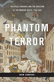 Phantom Terror: Political Paranoia and the Creation of the Modern State, 1789-1848 - Zamoyski, Adam