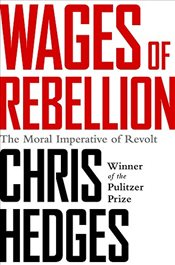 Wages of Rebellion - Hedges, Chris