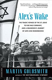 Alexs Wake: The Tragic Voyage of the St. Louis to Flee Nazi Germany--and a Grandsons Journey of Lo - GOLDSMITH, MARTIN