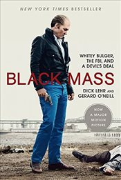 Black Mass : Whitey Bulger, the FBI, and a Devils Deal / Film Tie-in - Lehr, Dick