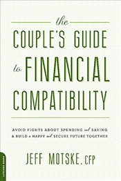 Couples Guide to Financial Compatibility: Avoid Fights about Spending and Saving--And Build a Happy - Motske, Jeff
