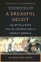 Dreadful Deceit : The Myth of Race from the Colonial Era to Obamas America - Jones, Jacqueline