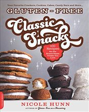 Gluten-Free Classic Snacks: 100 Recipes for the Brand-Name Treats You Love - Hunn, Nicole