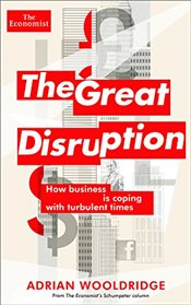 Great Disruption: How Business Is Coping in Turbulent Times (Economist Books) - Economist, The