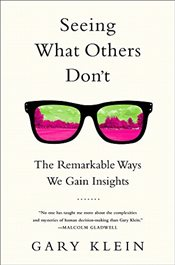 Seeing What Others Dont: The Remarkable Ways We Gain Insights - Klein, Gary