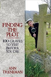 Finding the Plot : 100 Graves To Visit Before You Die - Treneman, Ann