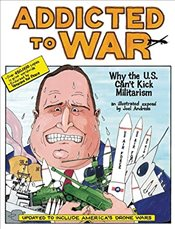 Addicted to War: Why the U.S. Cant Kick Militarism - Andreas, Joel