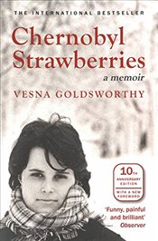 Chernobyl Strawberries - Goldsworthy, Vesna