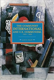 Communist International and U.S. Communism, 1919-1929 : Historical Materialism, Volume 82 - Zumoff, Jacob A.