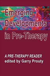 Emerging Developments in Pre-Therapy : A Pre-Therapy Reader -