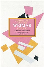 German Left and the Weimar Republic: A Selection of Documents : Historical Materialism, Volume 75 - Fowkes, Ben
