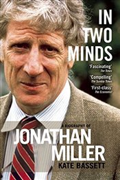 In Two Minds: A Biography of Jonathan Miller - Bassett, Kate
