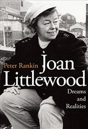 Joan Littlewood: Dreams and Realities: The Official Biography - Rankin, Peter