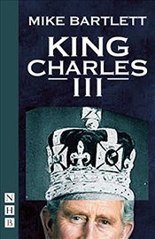 King Charles III: West End edition (NHB Modern Plays) - Bartlett, Mike
